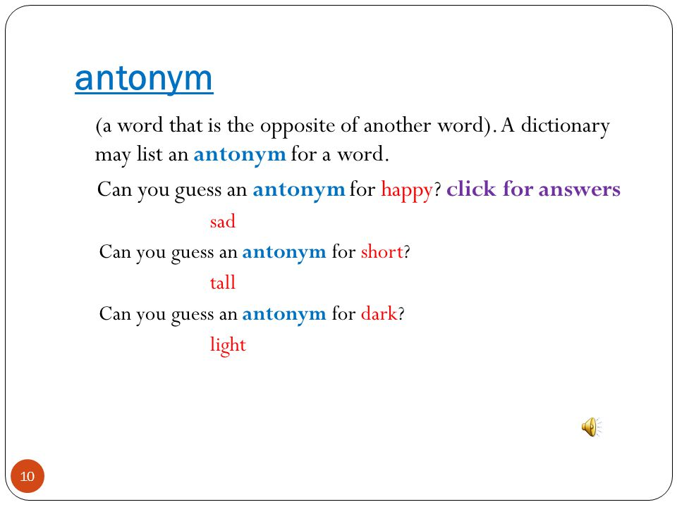 antonym (a word that is the opposite of another word). A dictionary may list an antonym for a word.