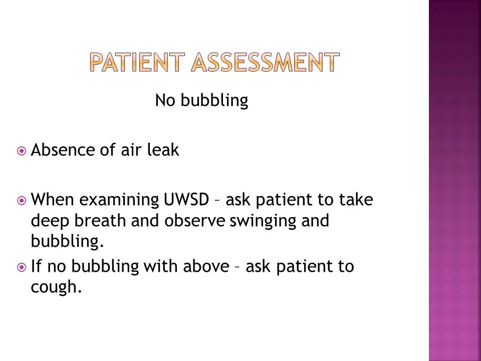 Patient assessment No bubbling Absence of air leak