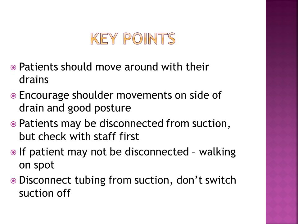 Key points Patients should move around with their drains