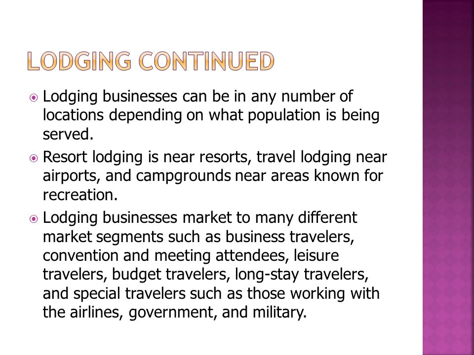 Lodging continued Lodging businesses can be in any number of locations depending on what population is being served.