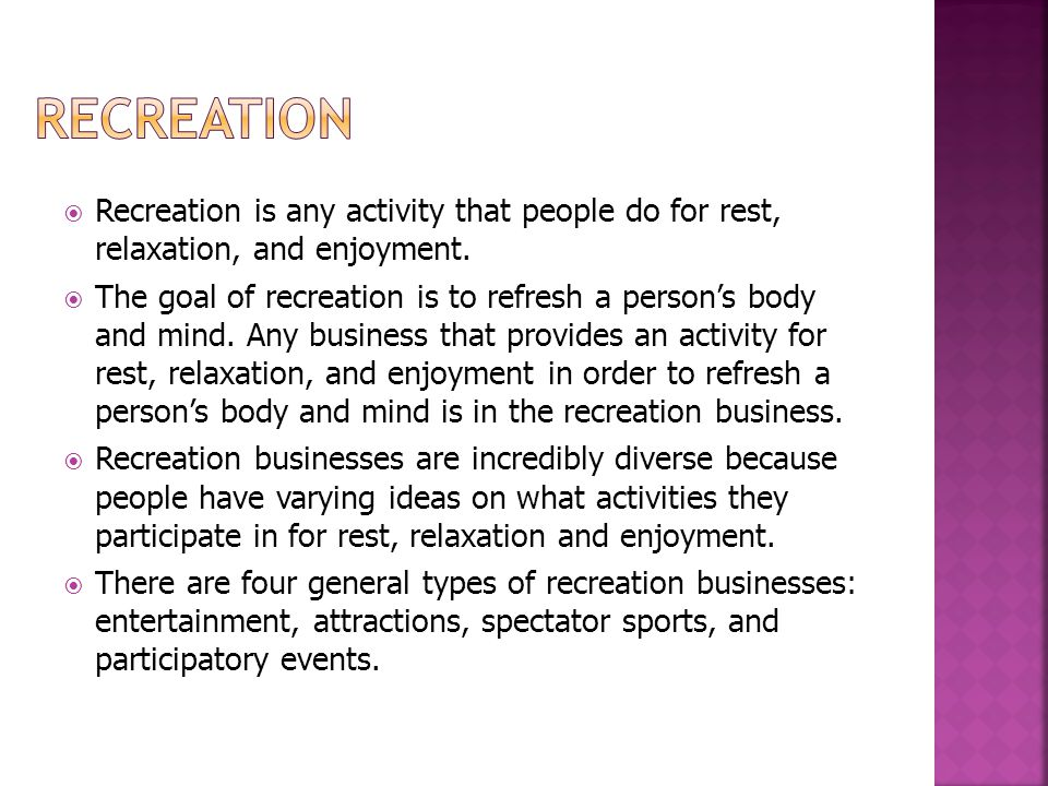 Recreation Recreation is any activity that people do for rest, relaxation, and enjoyment.