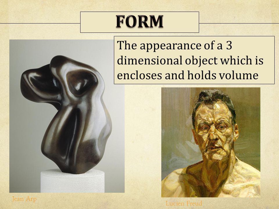 FORM The appearance of a 3 dimensional object which is encloses and holds volume.
