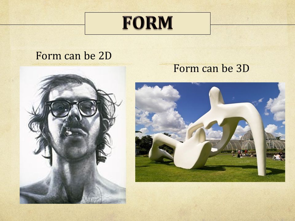 FORM Form can be 2D Form can be 3D