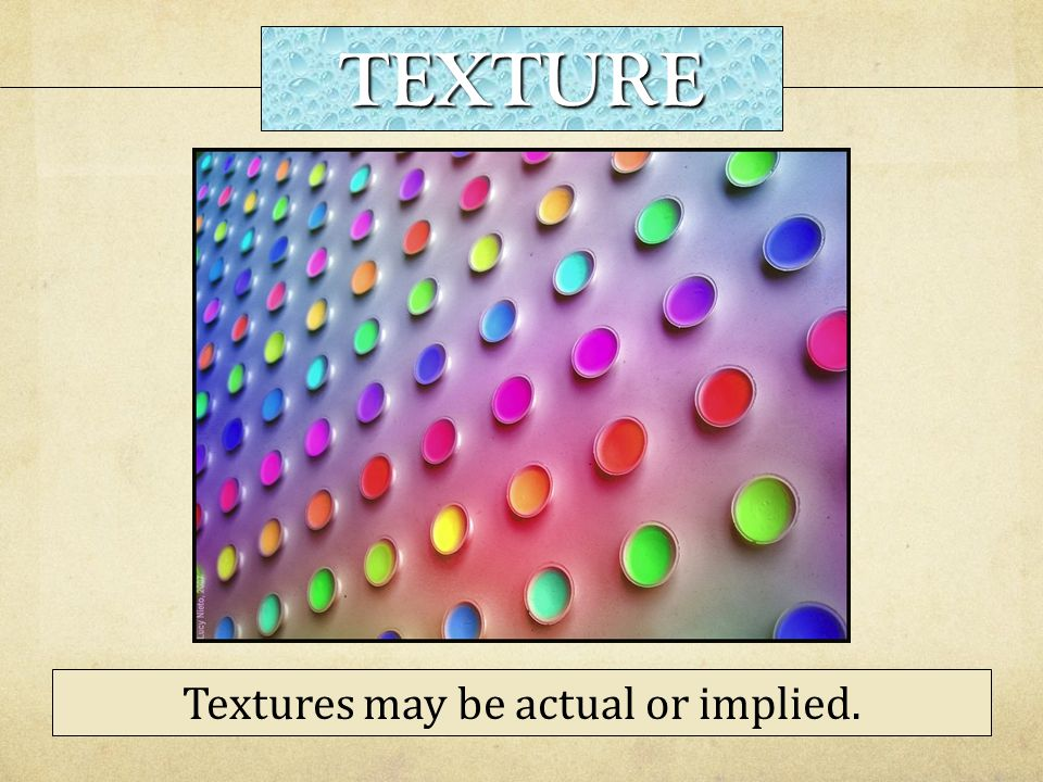 Textures may be actual or implied.