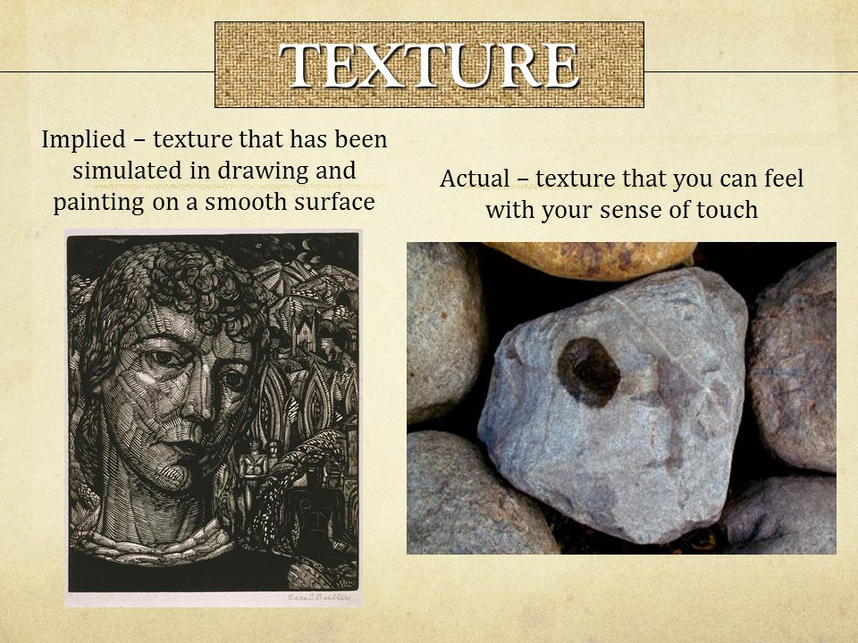 Actual – texture that you can feel with your sense of touch