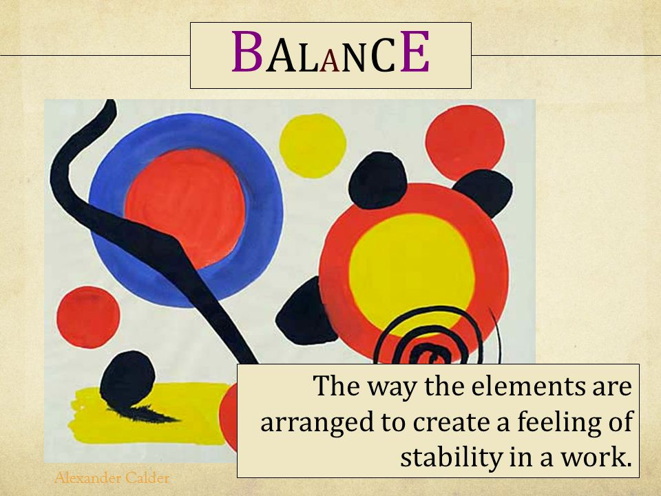 BALANCE The way the elements are arranged to create a feeling of stability in a work.