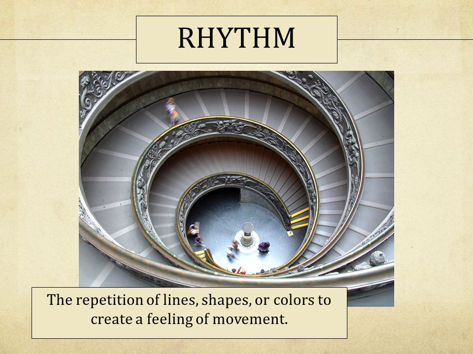 RHYTHM The repetition of lines, shapes, or colors to create a feeling of movement.