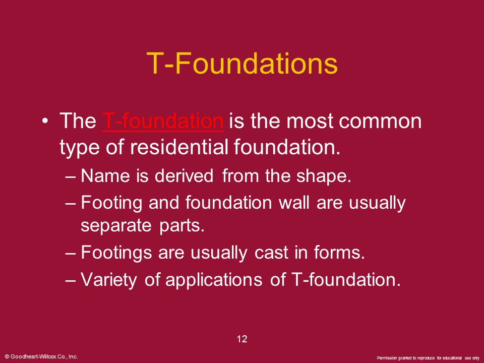 T-Foundations The T-foundation is the most common type of residential foundation. Name is derived from the shape.