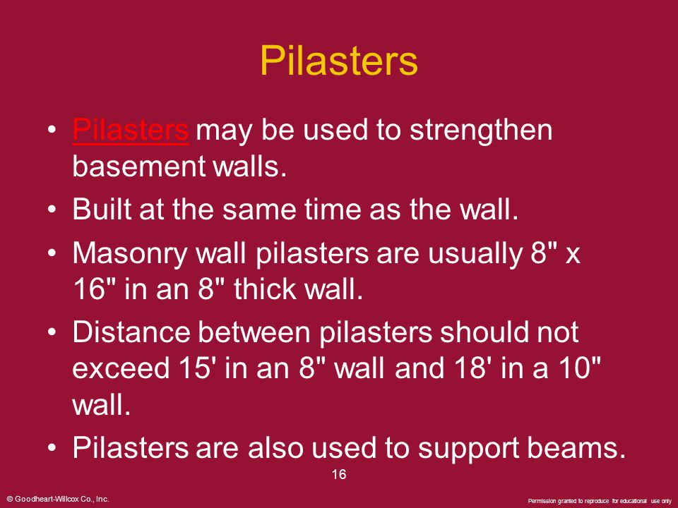 Pilasters Pilasters may be used to strengthen basement walls.