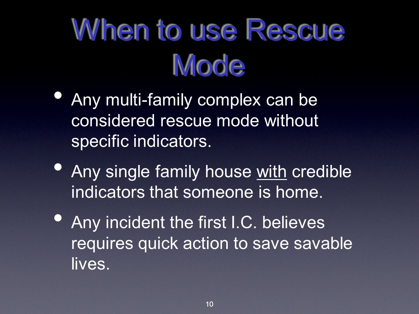 When to use Rescue Mode Any multi-family complex can be considered rescue mode without specific indicators.