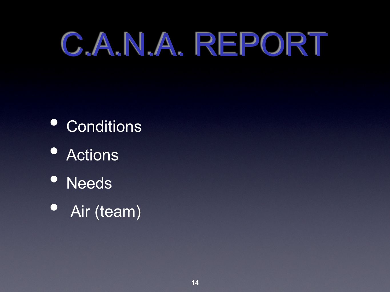 C.A.N.A. REPORT Conditions Actions Needs Air (team)