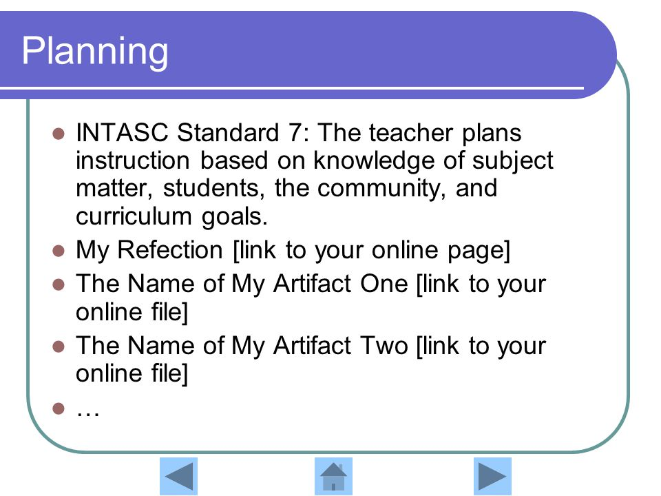 Planning INTASC Standard 7: The teacher plans instruction based on knowledge of subject matter, students, the community, and curriculum goals.