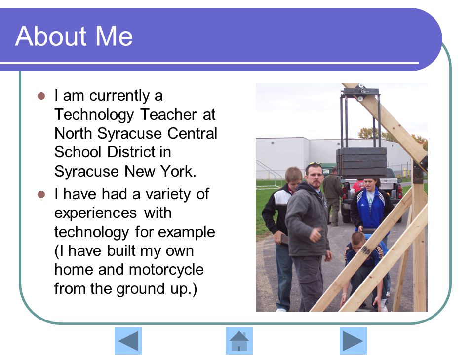 About Me I am currently a Technology Teacher at North Syracuse Central School District in Syracuse New York.