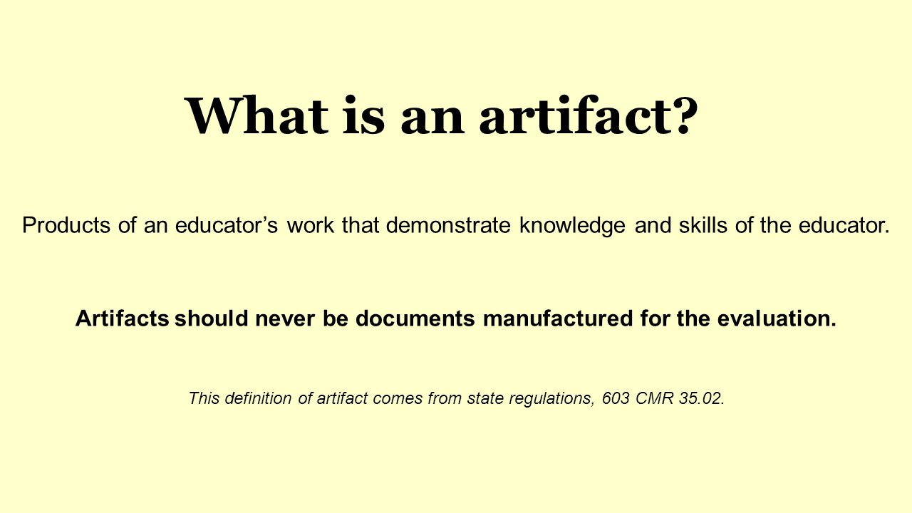 Artifacts should never be documents manufactured for the evaluation.