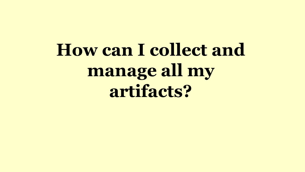 How can I collect and manage all my artifacts