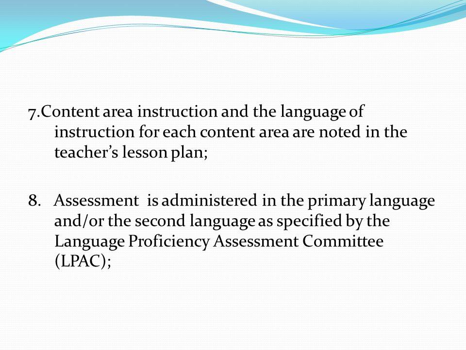 7.Content area instruction and the language of instruction for each content area are noted in the teacher's lesson plan; 8.