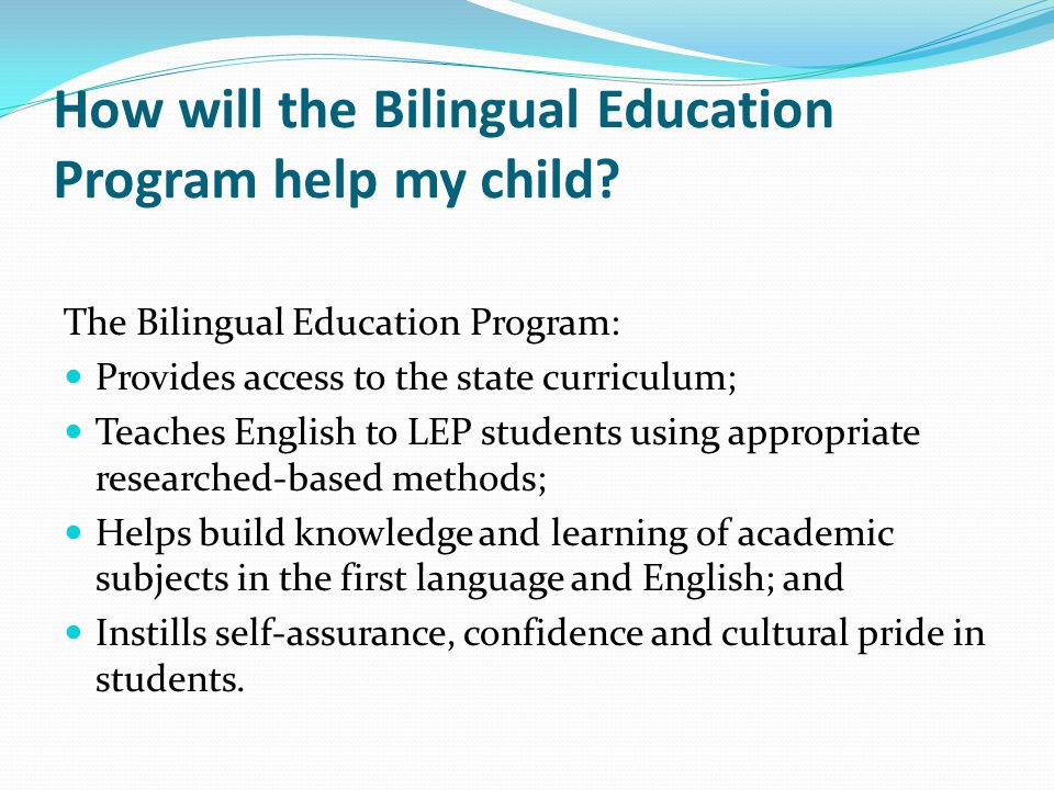 How will the Bilingual Education Program help my child
