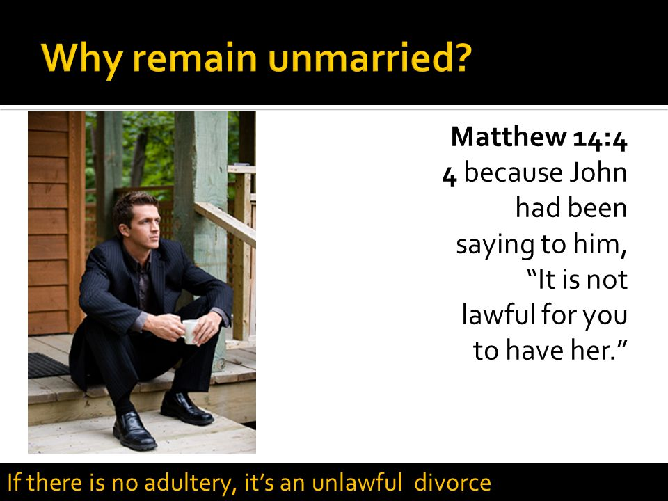 Why remain unmarried Matthew 14:4 4 because John had been saying to him, It is not lawful for you to have her.