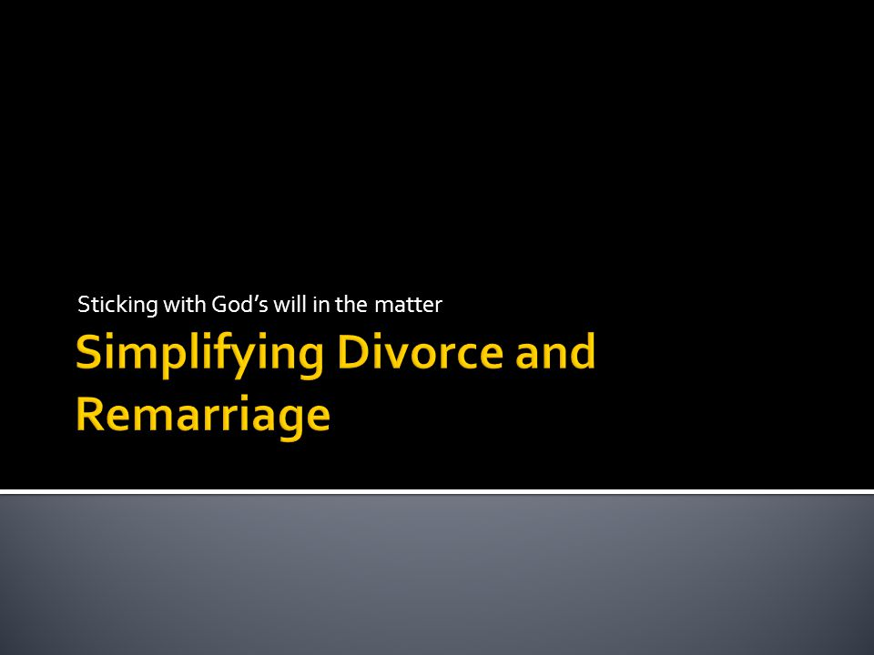 Simplifying Divorce and Remarriage