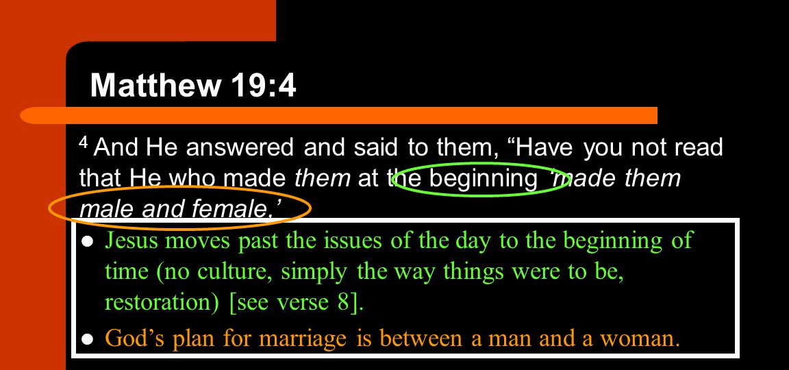 Matthew 19:4 4 And He answered and said to them, Have you not read that He who made them at the beginning 'made them male and female,'