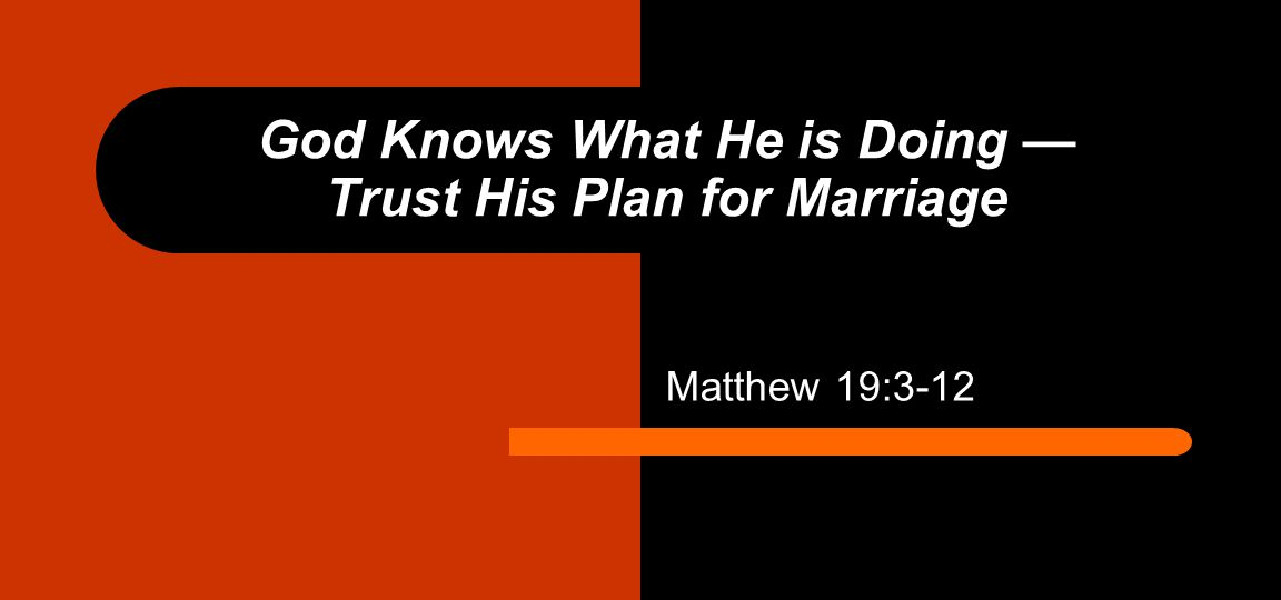 God Knows What He is Doing — Trust His Plan for Marriage