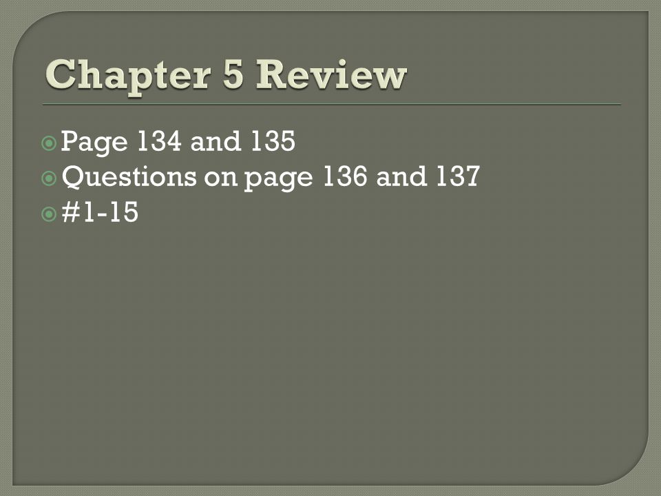 Chapter 5 Review Page 134 and 135 Questions on page 136 and 137 #1-15