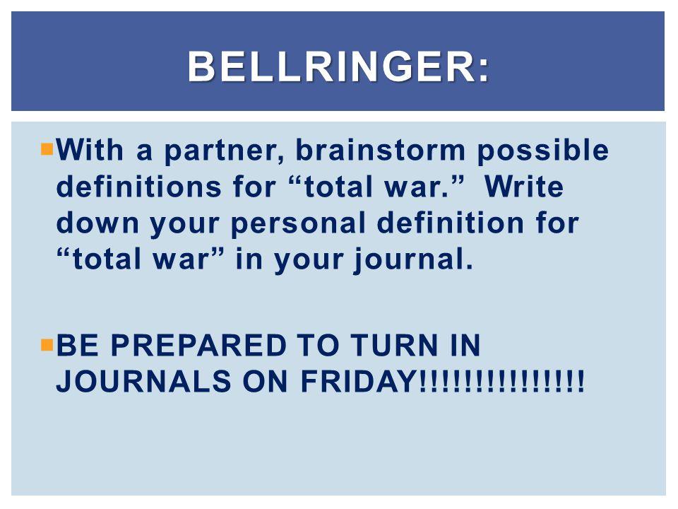Bellringer: With a partner, brainstorm possible definitions for total war. Write down your personal definition for total war in your journal.