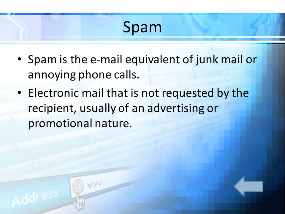 Spam Spam is the  equivalent of junk mail or annoying phone calls.