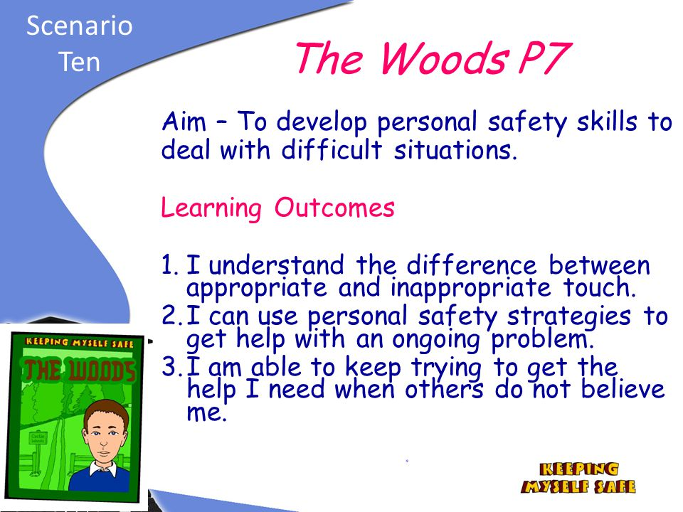 Scenario Ten Aim – To develop personal safety skills to