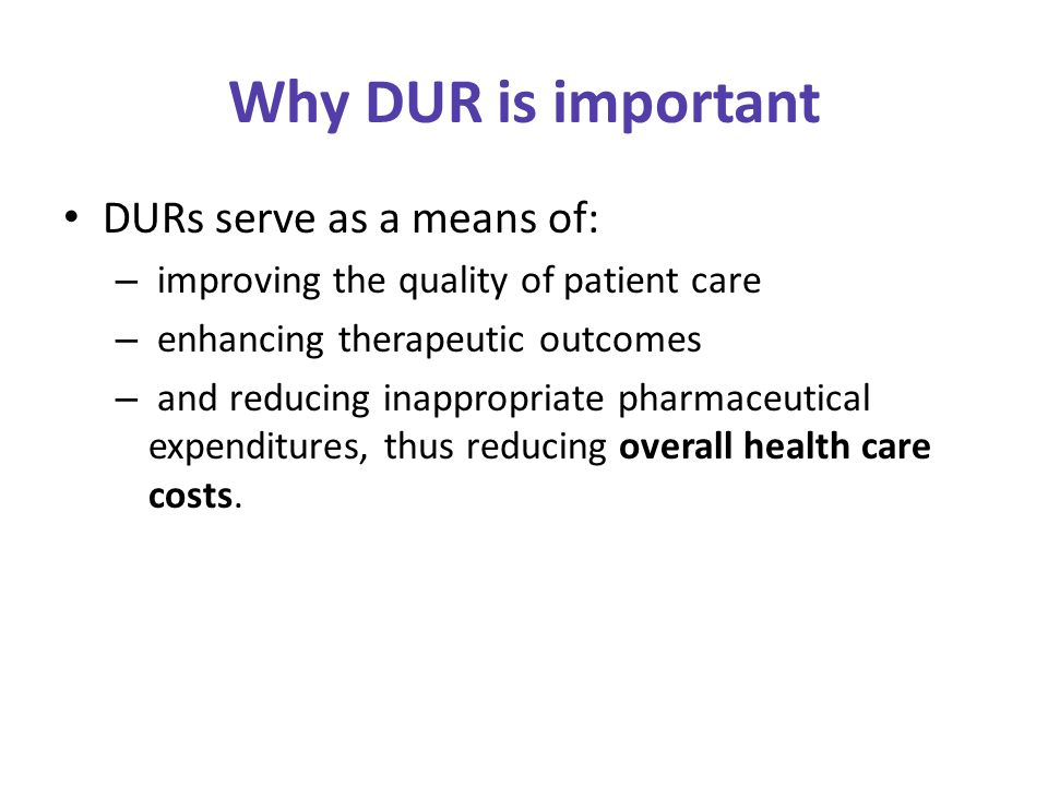Why DUR is important DURs serve as a means of: