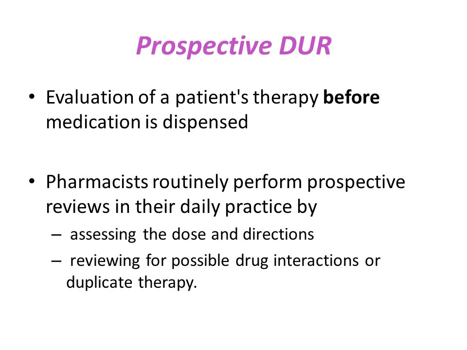 Prospective DUR Evaluation of a patient s therapy before medication is dispensed.