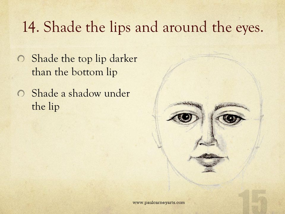 14. Shade the lips and around the eyes.