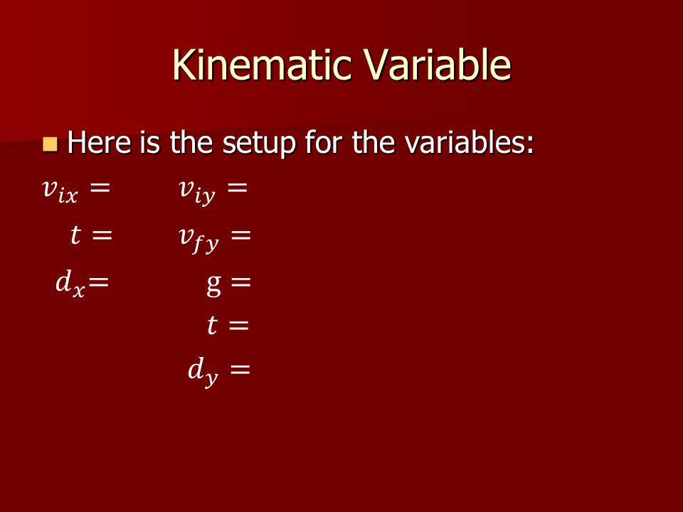 Kinematic Variable Here is the setup for the variables: 𝑣 𝑖𝑥 = 𝑣 𝑖𝑦 =