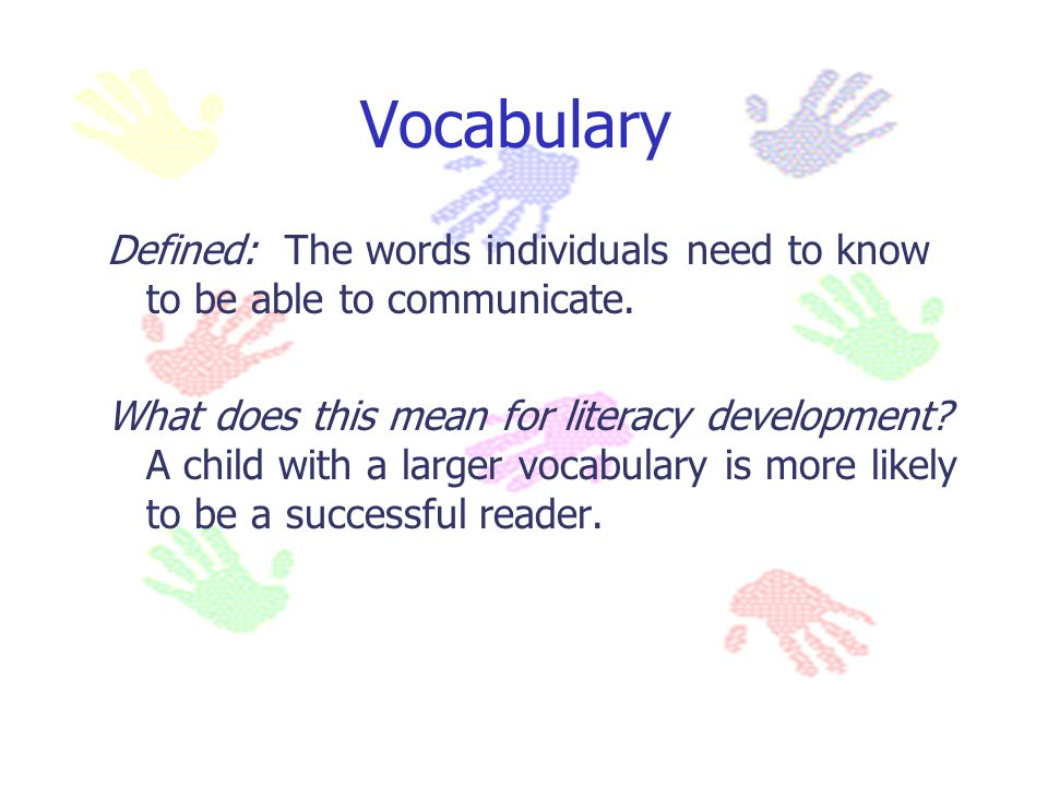 Vocabulary Defined: The words individuals need to know to be able to communicate.
