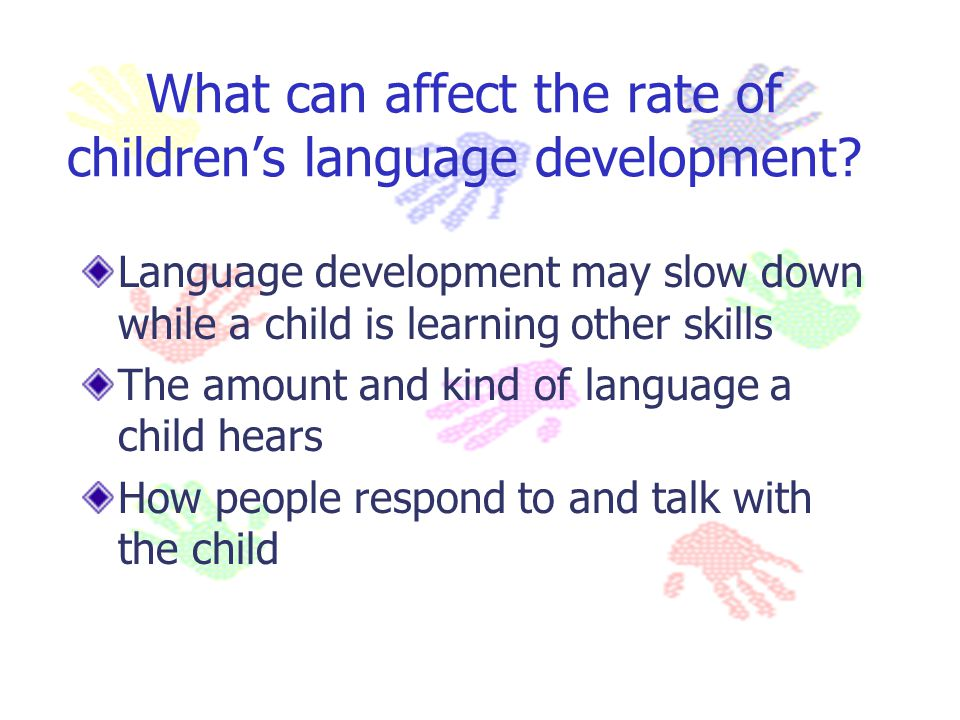 What can affect the rate of children's language development