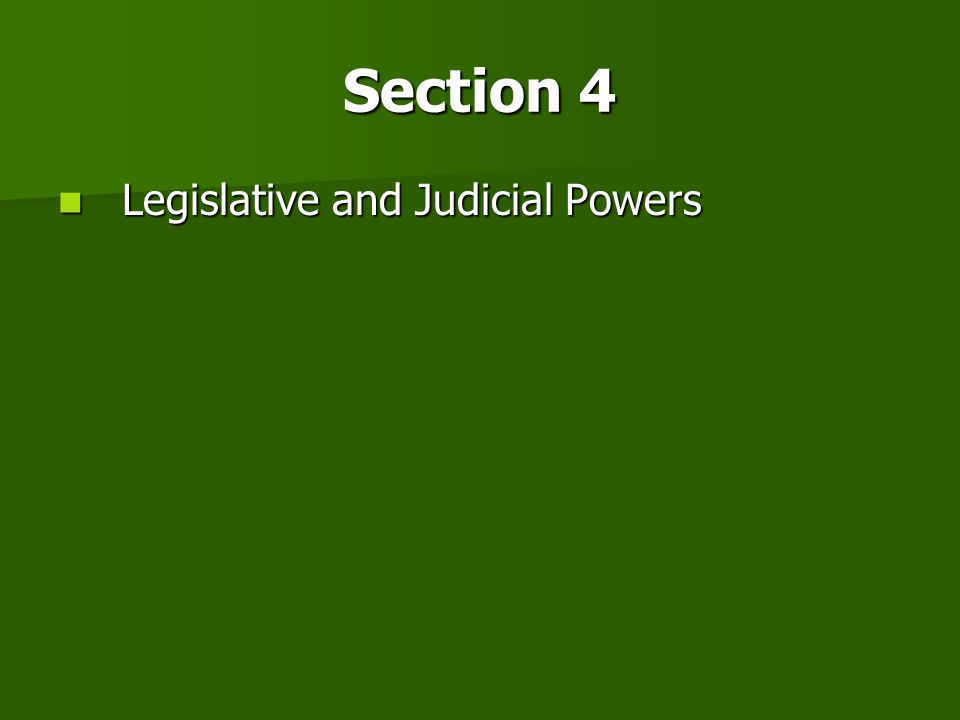 Section 4 Legislative and Judicial Powers