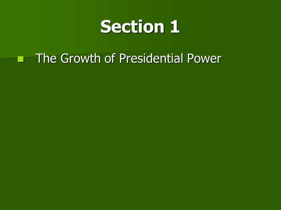 Section 1 The Growth of Presidential Power
