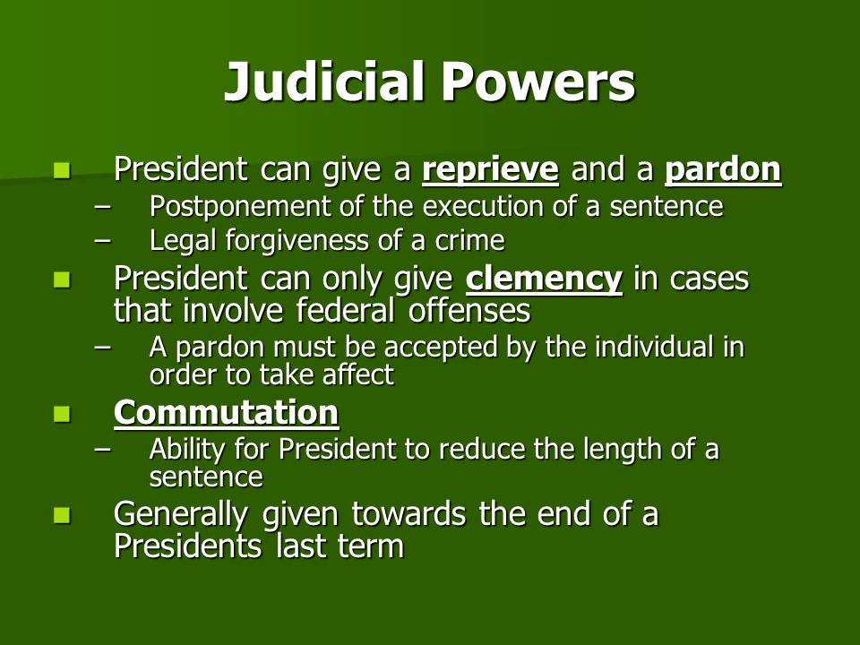 Judicial Powers President can give a reprieve and a pardon