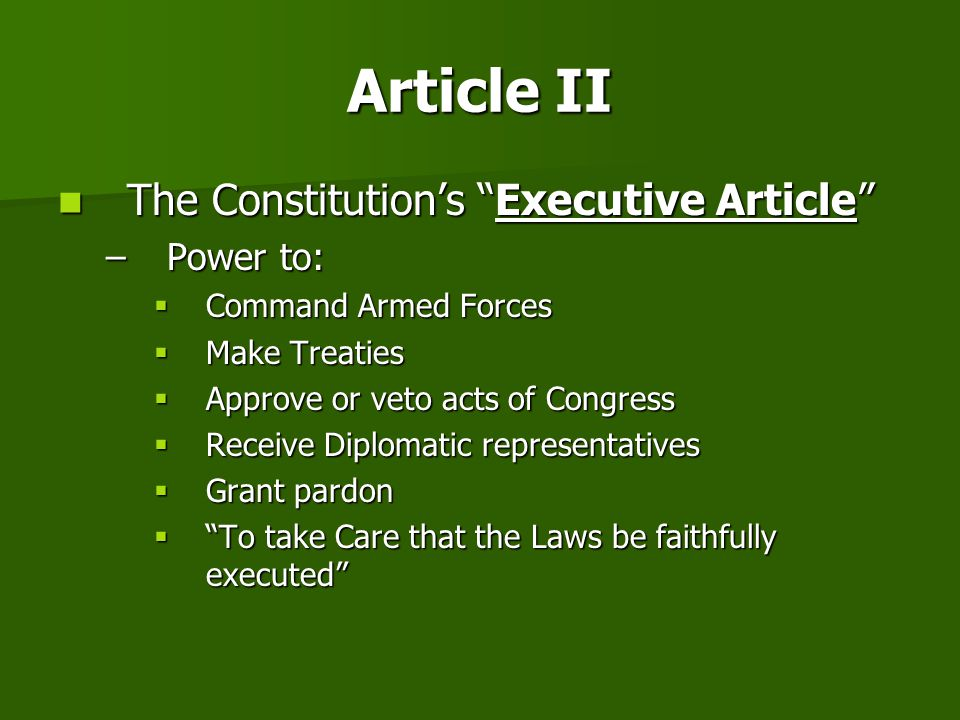 Article II The Constitution's Executive Article Power to: