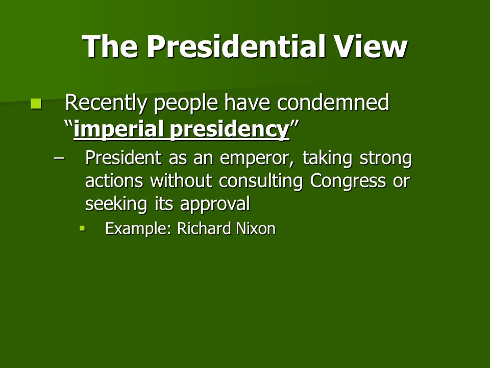 The Presidential View Recently people have condemned imperial presidency
