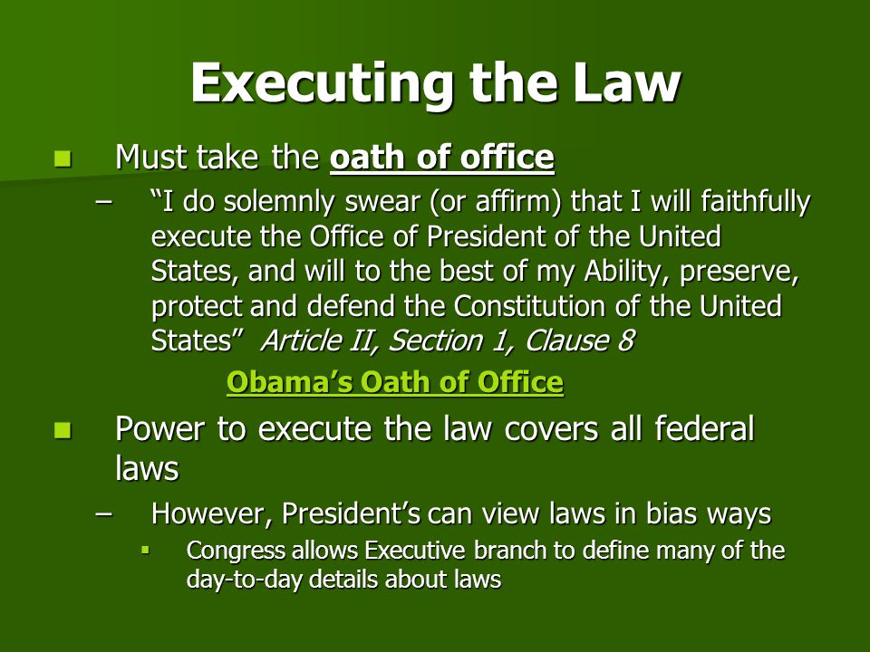Executing the Law Must take the oath of office
