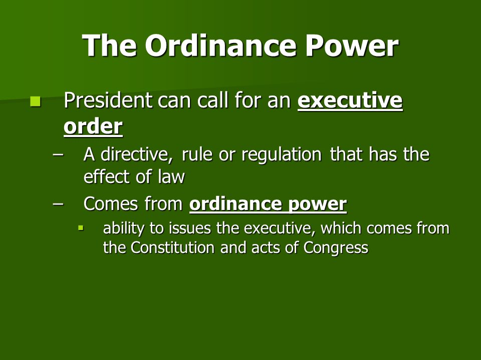 The Ordinance Power President can call for an executive order