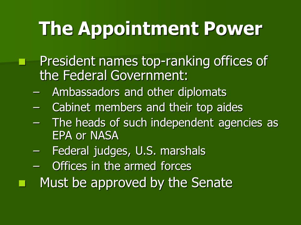 The Appointment Power President names top-ranking offices of the Federal Government: Ambassadors and other diplomats.