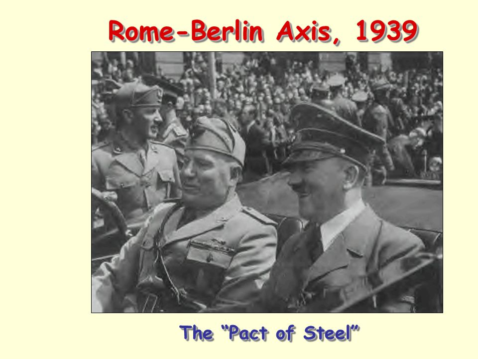 Rome-Berlin Axis, 1939 The Pact of Steel
