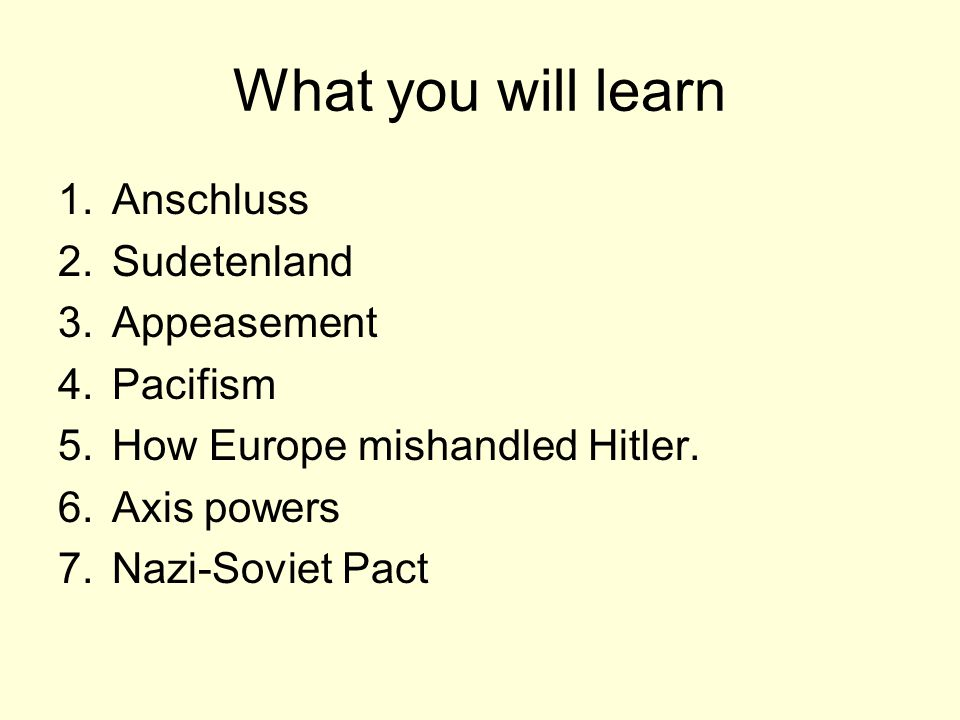 What you will learn Anschluss Sudetenland Appeasement Pacifism
