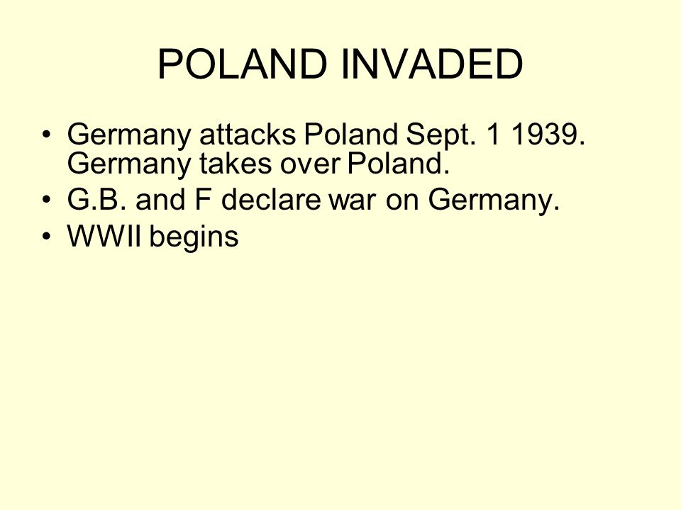 POLAND INVADED Germany attacks Poland Sept Germany takes over Poland. G.B. and F declare war on Germany.