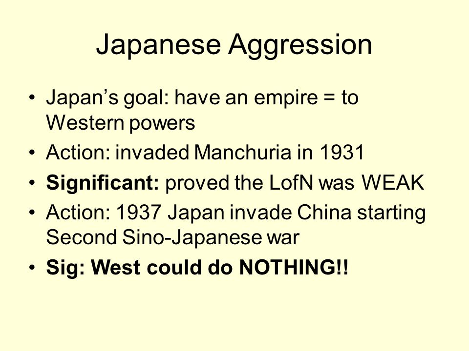 Japanese Aggression Japan's goal: have an empire = to Western powers