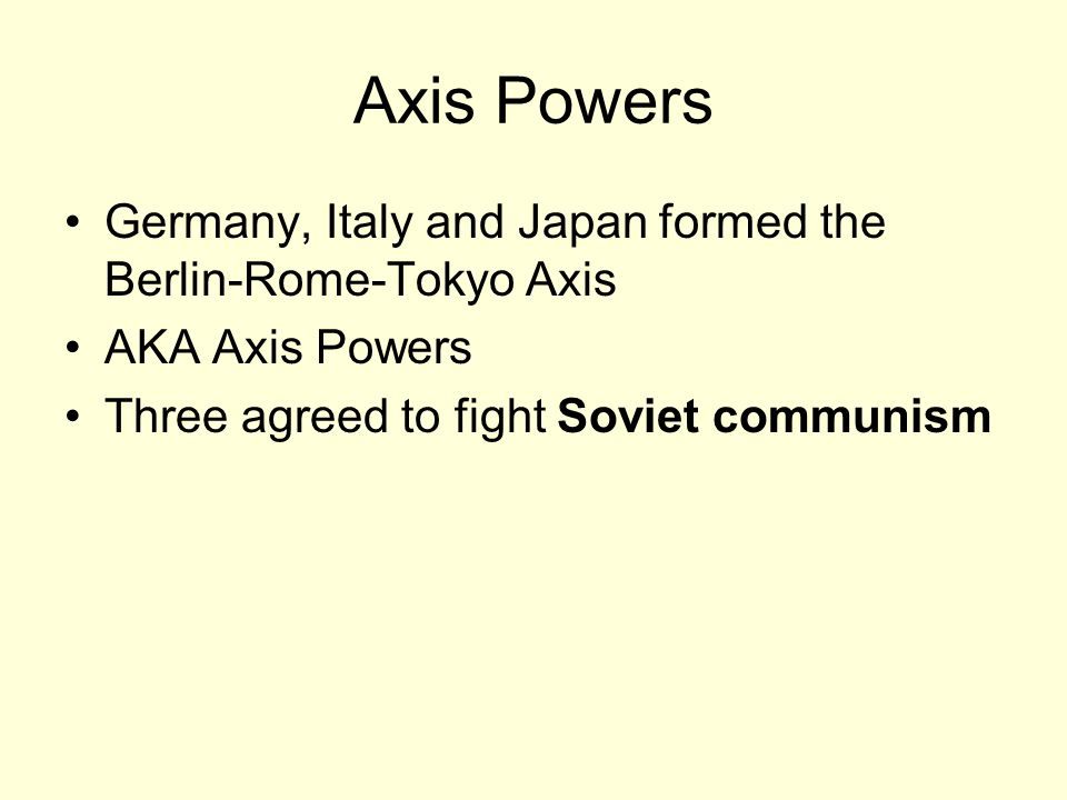 Axis Powers Germany, Italy and Japan formed the Berlin-Rome-Tokyo Axis