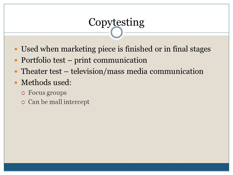 Copytesting Used when marketing piece is finished or in final stages