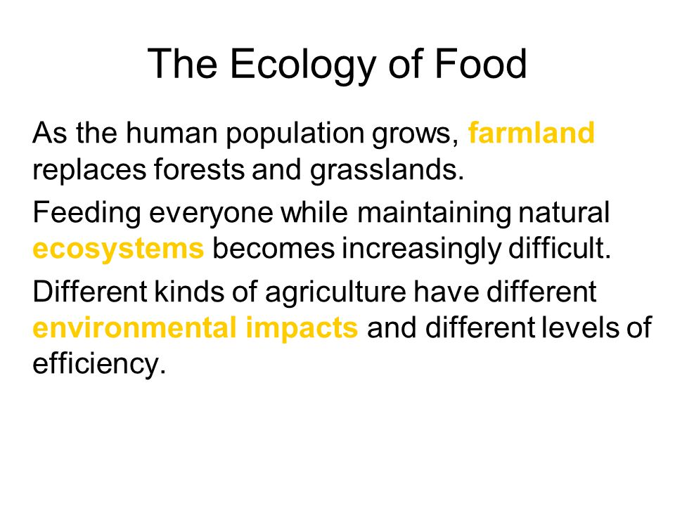 The Ecology of Food As the human population grows, farmland replaces forests and grasslands.